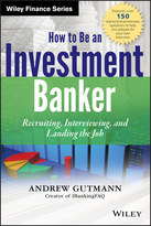 How to Be an Investment Banker: Recruiting, Interviewing, and Landing the Job +WS