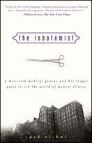 The Lobotomist: A Maverick Medical Genius and HisTragic Quest to Rid the World of Mental Illness