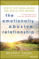 The Emotionally Abusive Relationship: How to StopBeing Abused and How to Stop Abusing