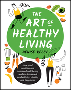 The Art of Healthy Living: How good nutrition andimproved wellbeing leads to increased productivity,
