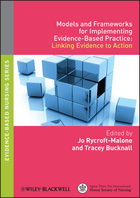 Models and Frameworks for ImplementingEvidence-Based Practice - Linking Evidence toAction
