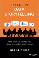 Effective Data Storytelling: How to Drive Change with Data, Narrative and Visuals