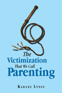 The Victimization That We Call Parenting