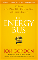The Energy Bus: 10 Rules to Fuel Your Life, Work,and Team with Positive Energy