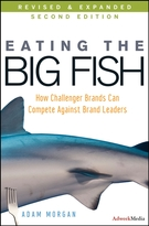 Eating the Big Fish: How Challenger Brands Can Compete Against Brand Leaders, 2nd Edition