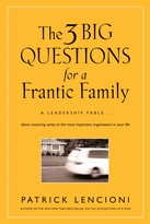 The Three Big Questions for a Frantic Family: A Leadership Fable ... About Restoring Sanity to the Most Important Organization in Your Life