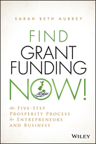 Find Grant Funding Now!: The Five-Step ProsperityProcess for Entrepreneurs and Business