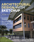 Architectural Design with SketchUp: 3D Modeling, Extensions, BIM, Rendering, Making, and Scripting,Second Edition