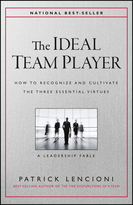 The Ideal Team Player: How to Recognize andCultivate The Three Essential Virtues