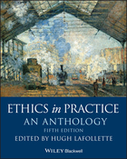 Ethics in Practice - An Anthology, Fifth Edition