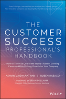 The Customer Success Professional's Handbook: Howto Thrive in One of the World's Fastest Growing Careers--While Driving Growth For Your Company
