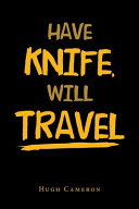 HAVE KNIFE, WILL TRAVEL