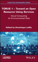 TORUS 1 - Toward an Open Resource Using Services - Cloud Computing for Environmental Data