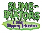 Slime-inators & Other Slippery Tricksters
