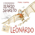 The incredible secret diary of Leonardo da Vinci