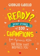 Ready? Sport stories of 100 champions for dynamic kids