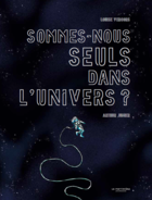 Are we alone in the universe ? / Sommes-nous seuls dans l'univers ?
