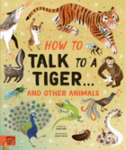 How to Talk to a Tiger… And Other Animals