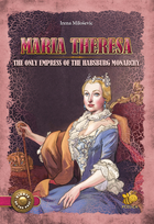 Maria Theresa, the only empress of the Habsburg Monarchy