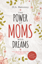 The Power of Moms With Dreams : Secrets to Help Busy Moms Live Their Dreams, Get Results and Model Success to Their Children