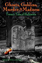 Ghosts, Goblins, Murder, & Madness