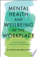 Mental Health and Wellbeing in the Workplace - APractical Guide for Employers and Employees