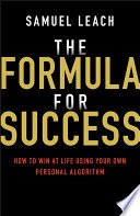 The Formula for Success - How to Win at Life UsingYour Own Personal Algorithm