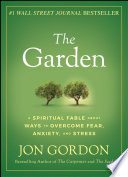 The Garden - A Spiritual Fable About Ways toOvercome Fear, Anxiety, AND Stress