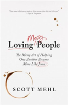 Loving Messy People: The Messy Art of Helping One Another Become More Like Jesus