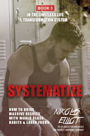 Systematize - Book 3 in The Limitless Life Transformation System