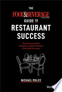 The Food and Beverage Magazine Guide to Restaurant Success - The Proven Process for Starting AnyRestaurant Business From Scratch to Success
