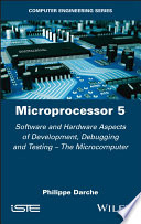 Microprocessor 5 - Software and Hardware Aspectsof Development, Debugging and Testing - TheMicrocomputer