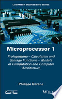 Microprocessor 1st Edition - Prolegomenes -Calculation and Storage Functions - CalculationModels and Computer Architecture