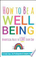 How to Be a WELL BEING - Unofficial Rules to LIVEEvery Day