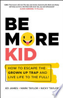 Be More Kid - How to Escape the Grown Up Trap andLive Life to the Full!