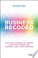 Business Recoded - Have the Courage to Create aBetter Future for you and your Business