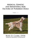 Medical, Genetic and Behavioral Risk Factors of Purebred Dogs