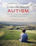 A Practical Guide to Autism: What Every Parent, Family Member, and Teacher Needs to Know, 2nd Edition