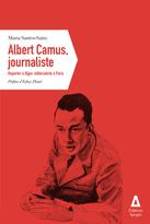 ALBERT CAMUS, JOURNALIST REPORTER IN ALGIERS, EDITORIALIST IN PARIS