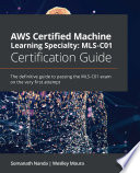AWS Certified Machine Learning Specialty: MLS-C01 Certification Guide