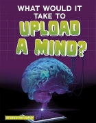 What Would It Take to Upload a Mind?