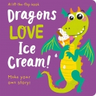 Dragons LOVE Ice Cream! - Lift-the-Flap
