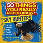 50 Things You Really Need to Know: Sky Hunters