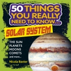 50 Things You Really Need to Know: Solar System