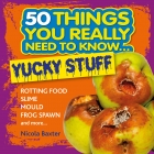 50 Things You Really Need to Know: Yucky Stuff