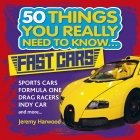 50 Things You Really Need to Know: Fast Cars