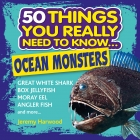 50 Things You Really Need to Know: Ocean Monsters
