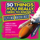 50 Things You Really Need to Know: Flying Machines