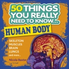 50 Things You Really Need to Know: Human Body