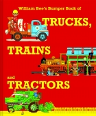 William Bee's Bumper Book of Trucks, Trains and Tractors